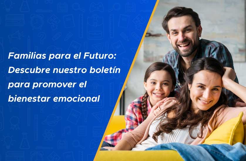 Familias para el Futuro: Descubre nuestro boletín para promover el bienestar emocional