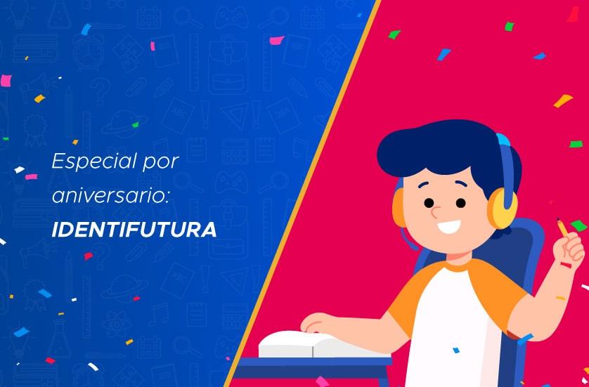 Especial por aniversario: IDENTIFUTURA